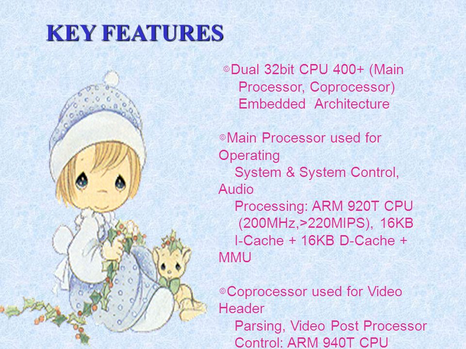 KEY FEATURES ◎Dual 32bit CPU 400+ (Main Processor, Coprocessor)