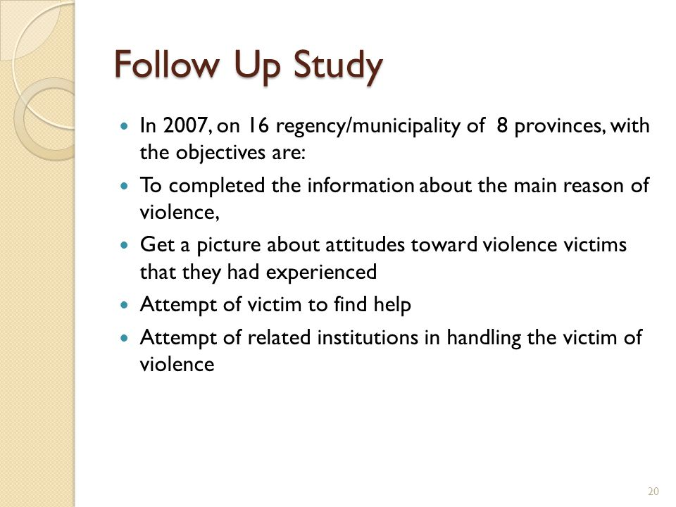 Follow Up Study In 2007, on 16 regency/municipality of 8 provinces, with the objectives are: