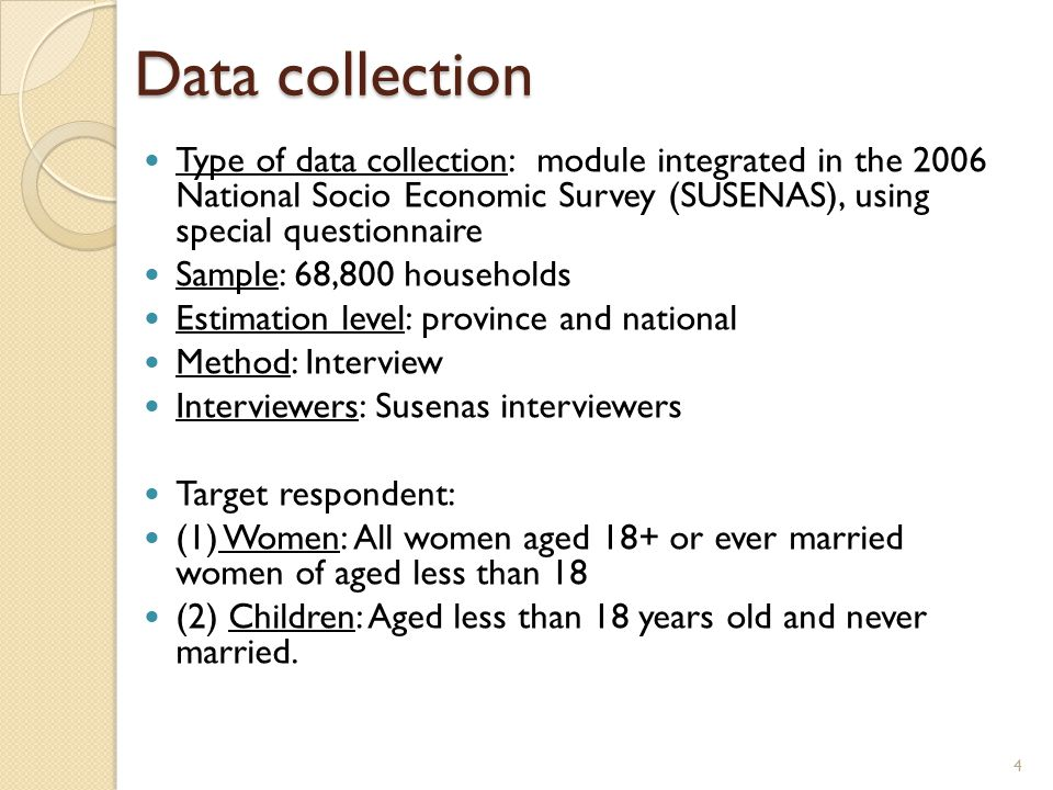 Data collection Type of data collection: module integrated in the 2006 National Socio Economic Survey (SUSENAS), using special questionnaire.