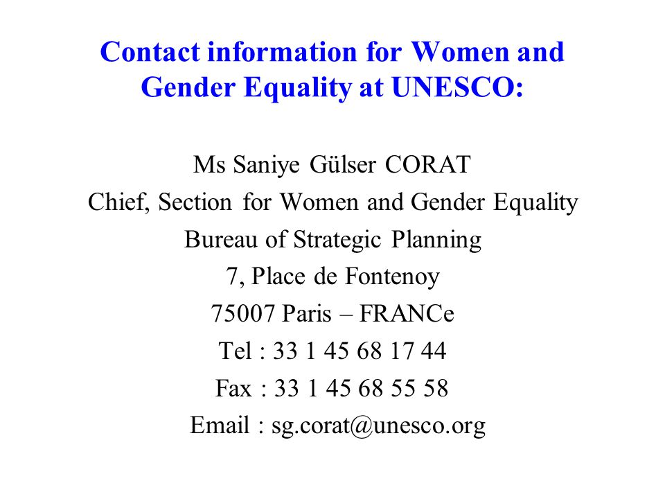 Contact information for Women and Gender Equality at UNESCO: Ms Saniye Gülser CORAT. Chief, Section for Women and Gender Equality.