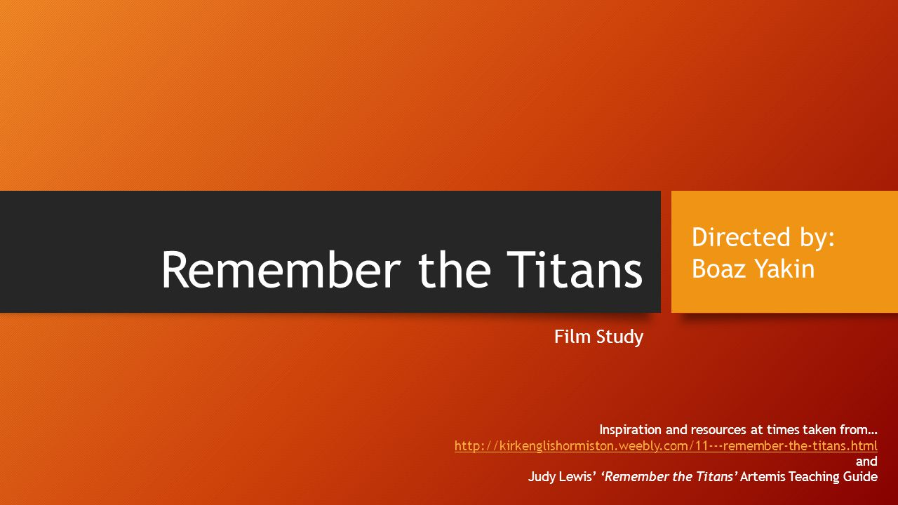 Remember the Titans Directed by: Boaz Yakin Film Study
