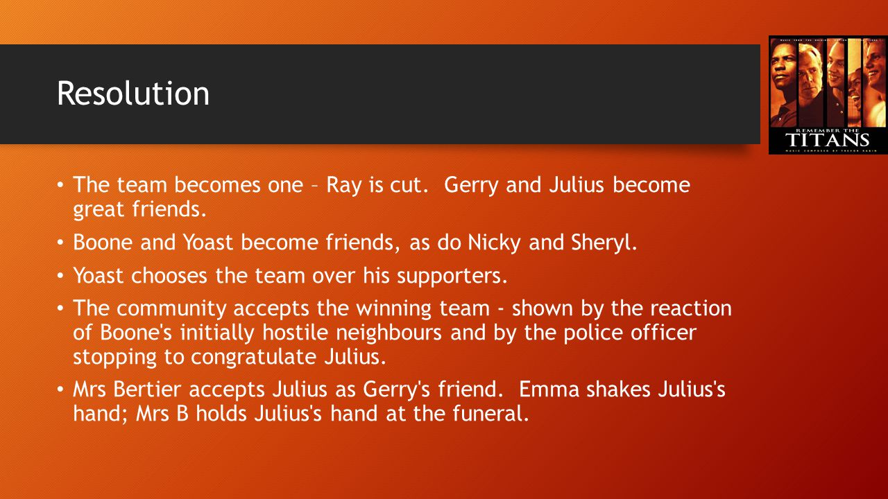Resolution The team becomes one – Ray is cut. Gerry and Julius become great friends. Boone and Yoast become friends, as do Nicky and Sheryl.