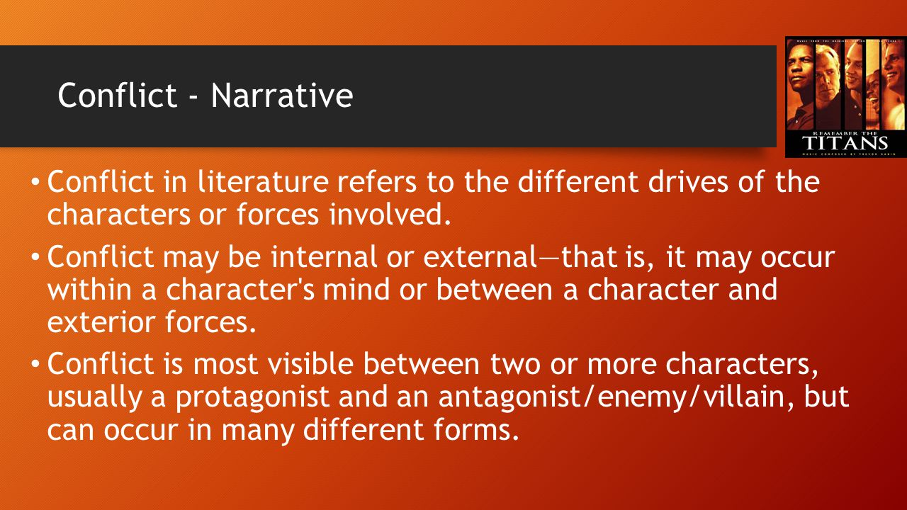 Conflict - Narrative Conflict in literature refers to the different drives of the characters or forces involved.