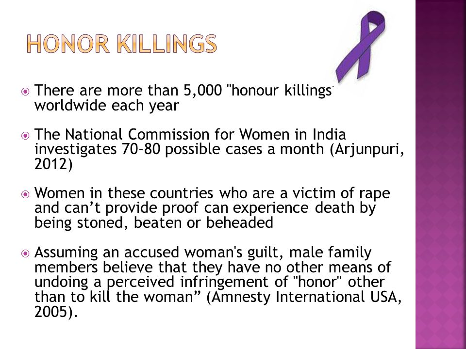 Honor Killings There are more than 5,000 honour killings worldwide each year.