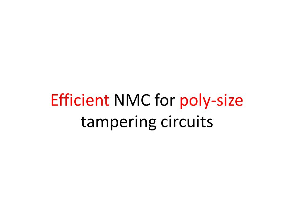 Efficient NMC for poly-size tampering circuits