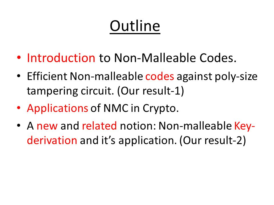 Outline Introduction to Non-Malleable Codes.