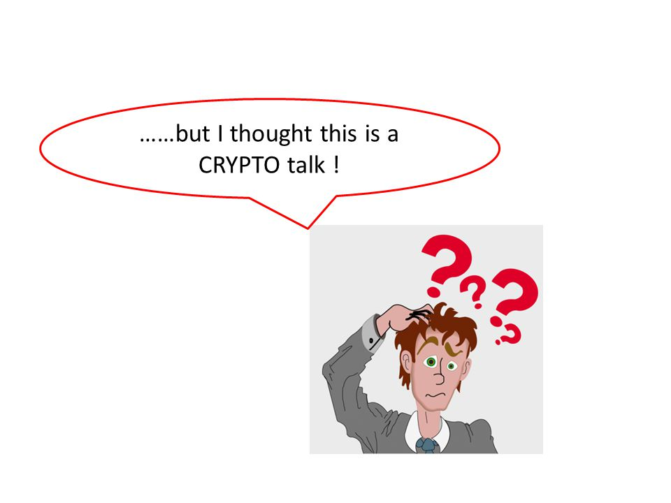 ……but I thought this is a CRYPTO talk !