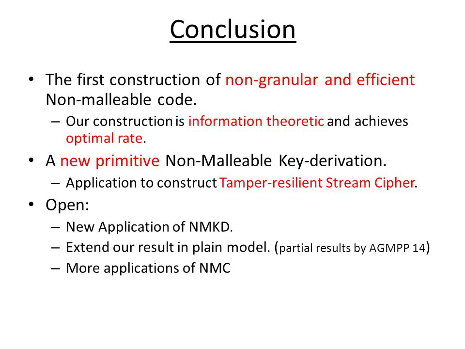 Conclusion The first construction of non-granular and efficient Non-malleable code.