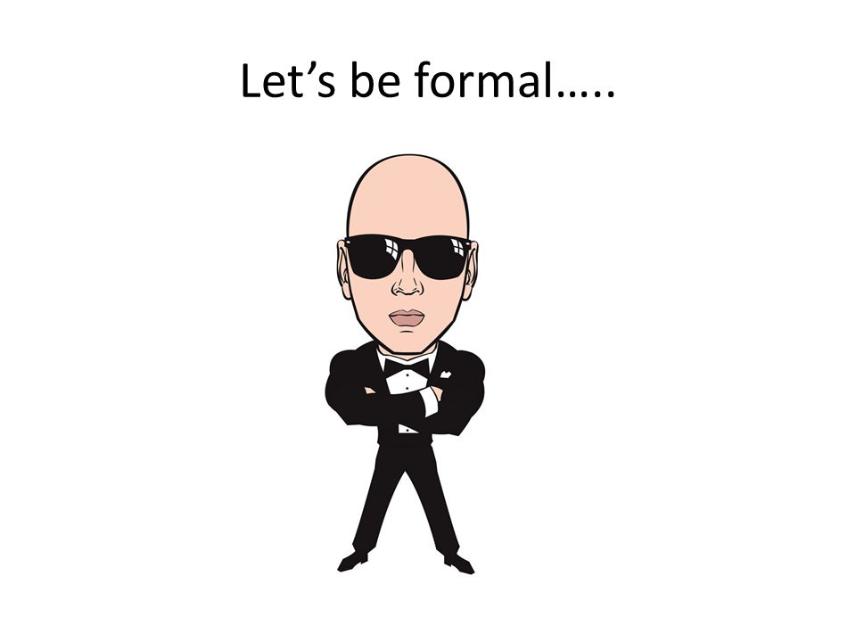Let's be formal…..