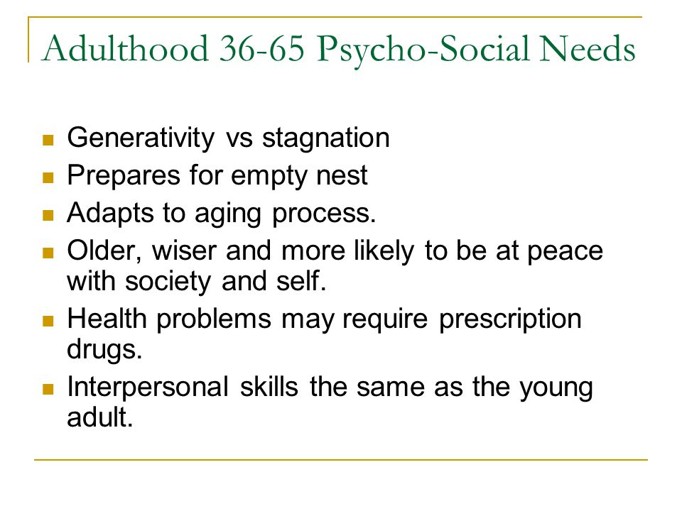 Adulthood 36-65 Psycho-Social Needs