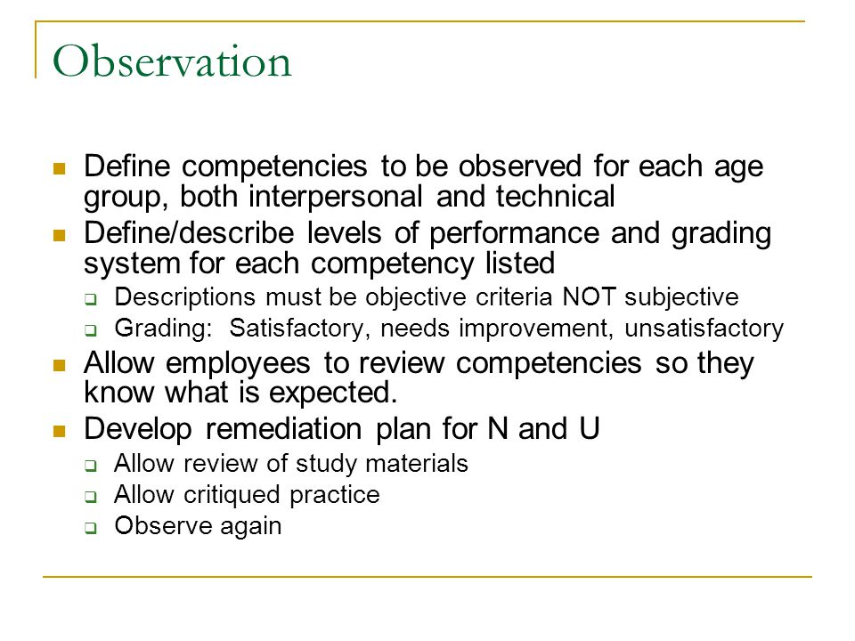 Observation Define competencies to be observed for each age group, both interpersonal and technical.