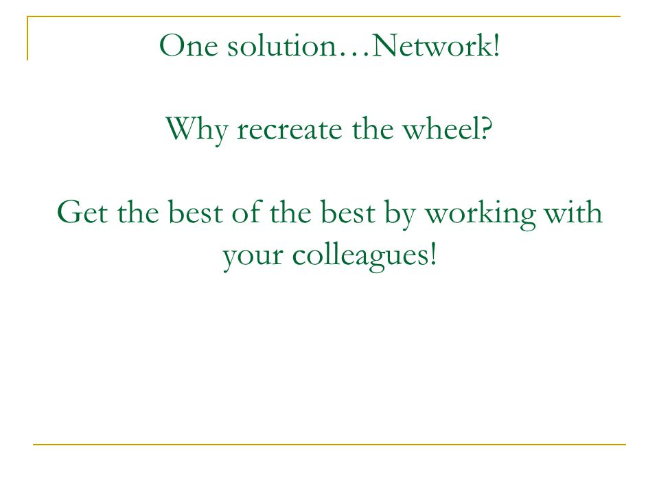 One solution…Network. Why recreate the wheel