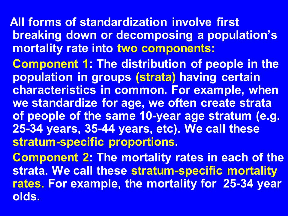 All forms of standardization involve first breaking down or decomposing a population's mortality rate into two components:
