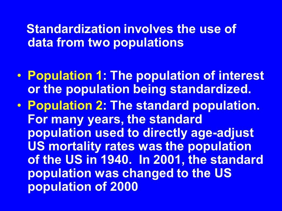Standardization involves the use of data from two populations