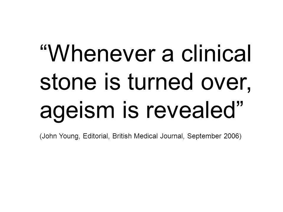 Whenever a clinical stone is turned over, ageism is revealed