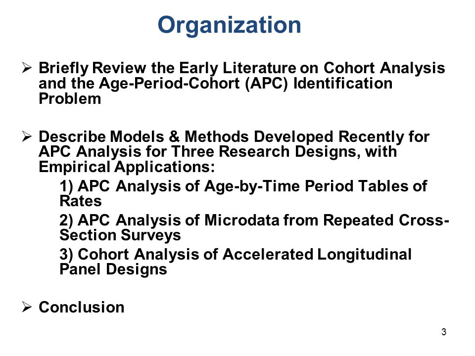 Organization Briefly Review the Early Literature on Cohort Analysis and the Age-Period-Cohort (APC) Identification Problem.