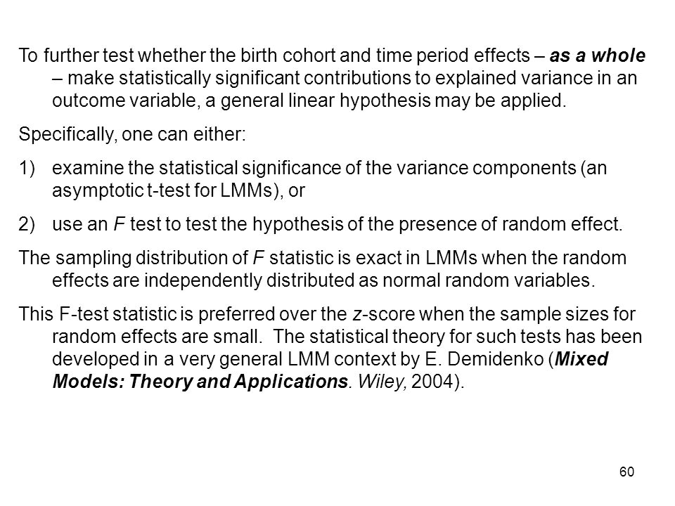 To further test whether the birth cohort and time period effects – as a whole – make statistically significant contributions to explained variance in an outcome variable, a general linear hypothesis may be applied.