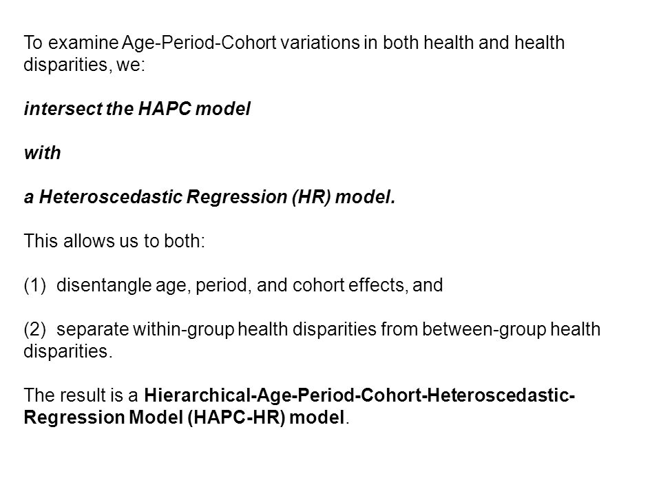 To examine Age-Period-Cohort variations in both health and health disparities, we: