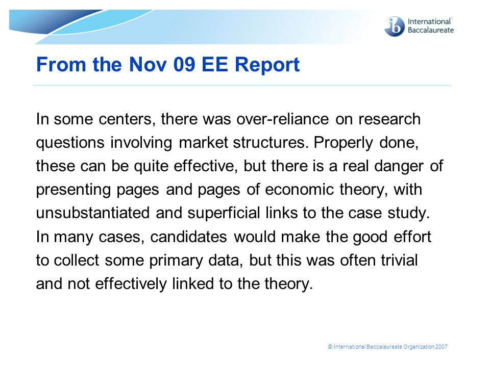 From the Nov 09 EE Report In some centers, there was over-reliance on research. questions involving market structures. Properly done,