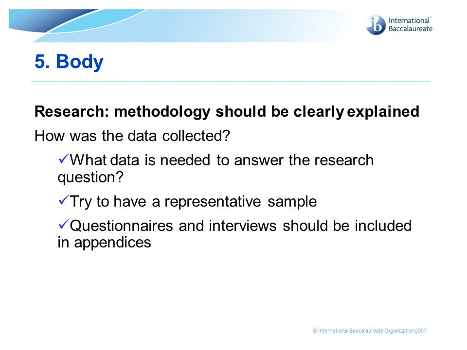 5. Body Research: methodology should be clearly explained