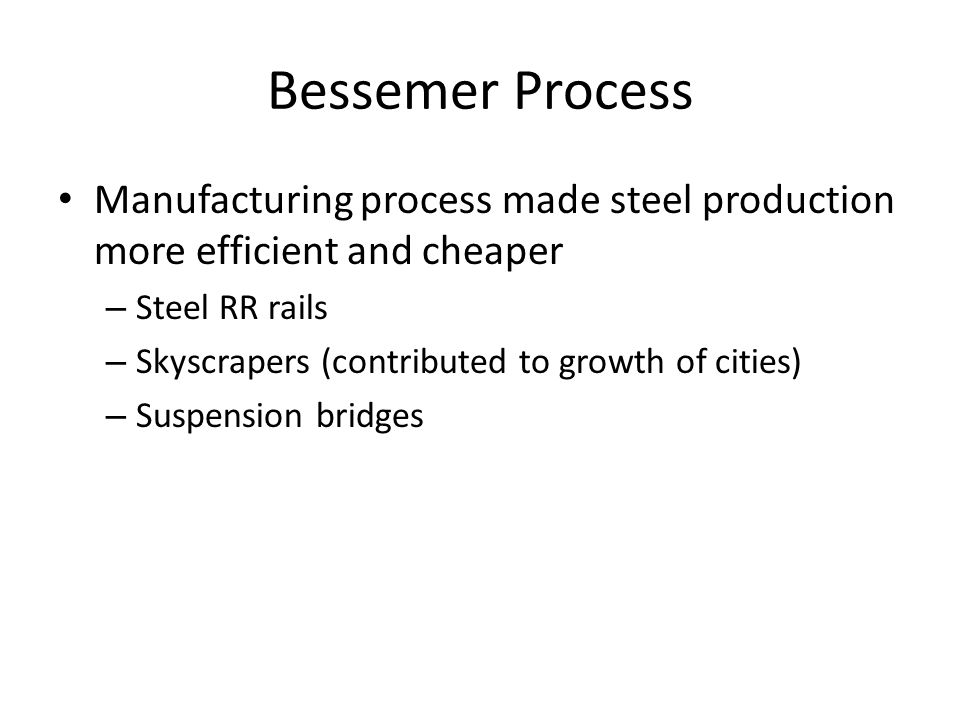 Bessemer Process Manufacturing process made steel production more efficient and cheaper. Steel RR rails.