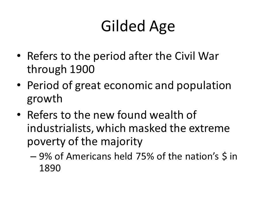 Gilded Age Refers to the period after the Civil War through 1900