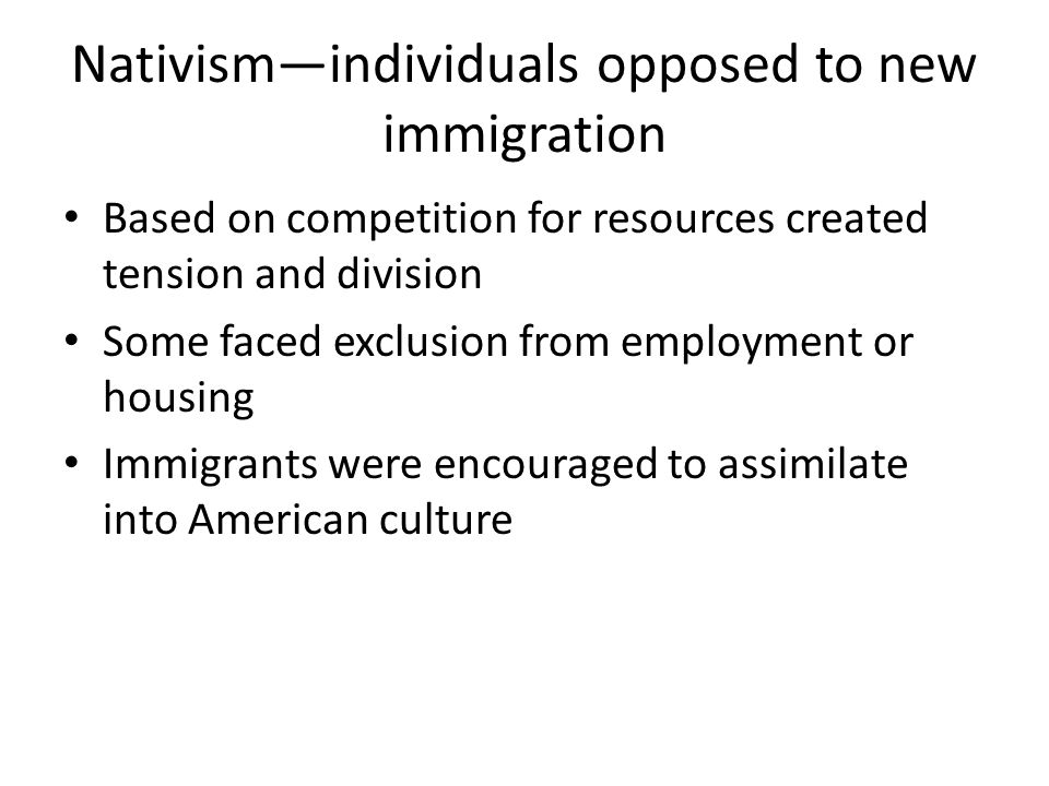 Nativism—individuals opposed to new immigration