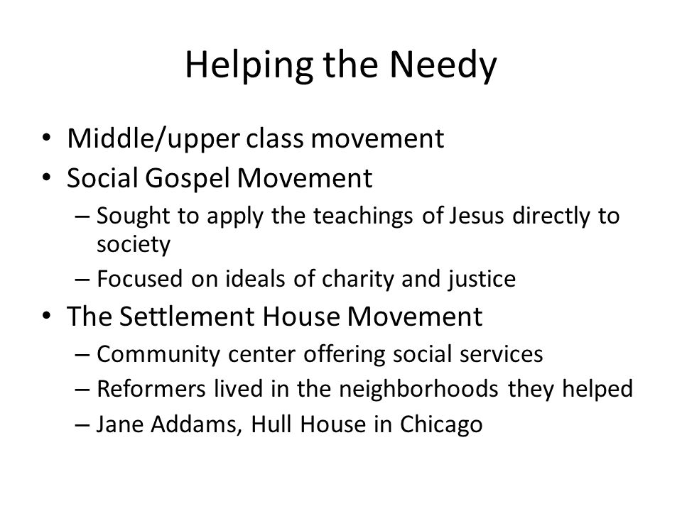 Helping the Needy Middle/upper class movement Social Gospel Movement