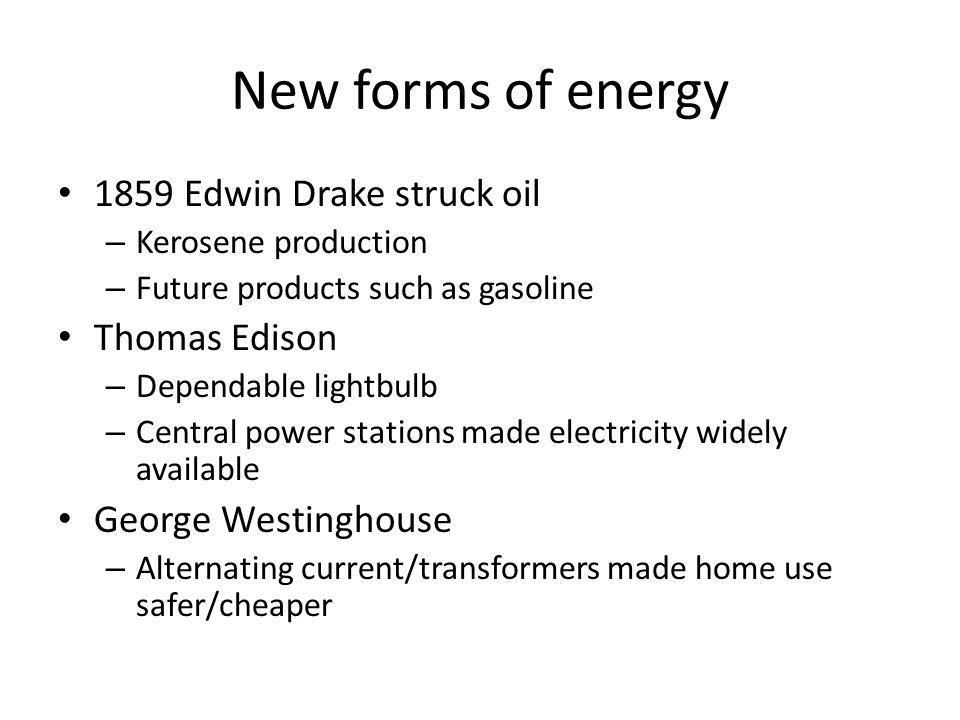 New forms of energy 1859 Edwin Drake struck oil Thomas Edison