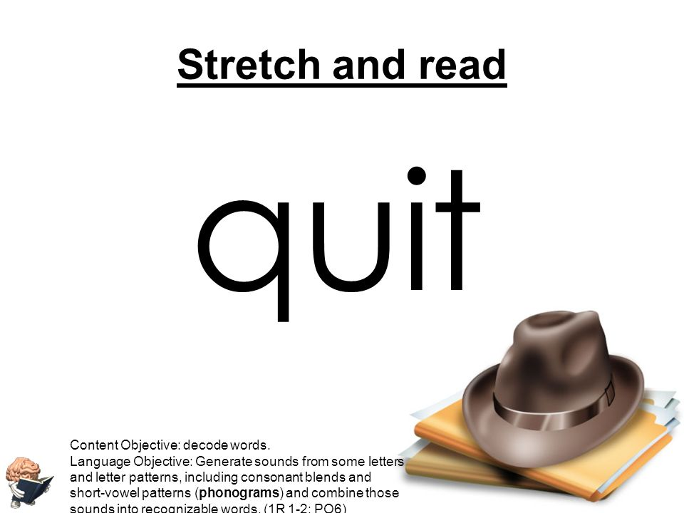 qu i t Stretch and read Content Objective: decode words.