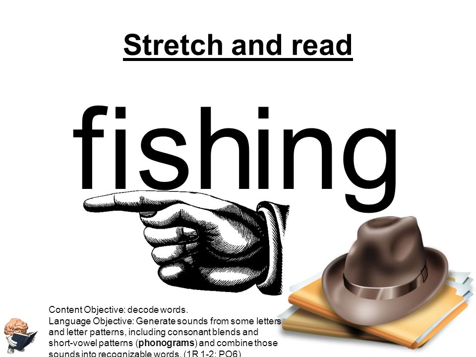f i sh ing Stretch and read Content Objective: decode words.