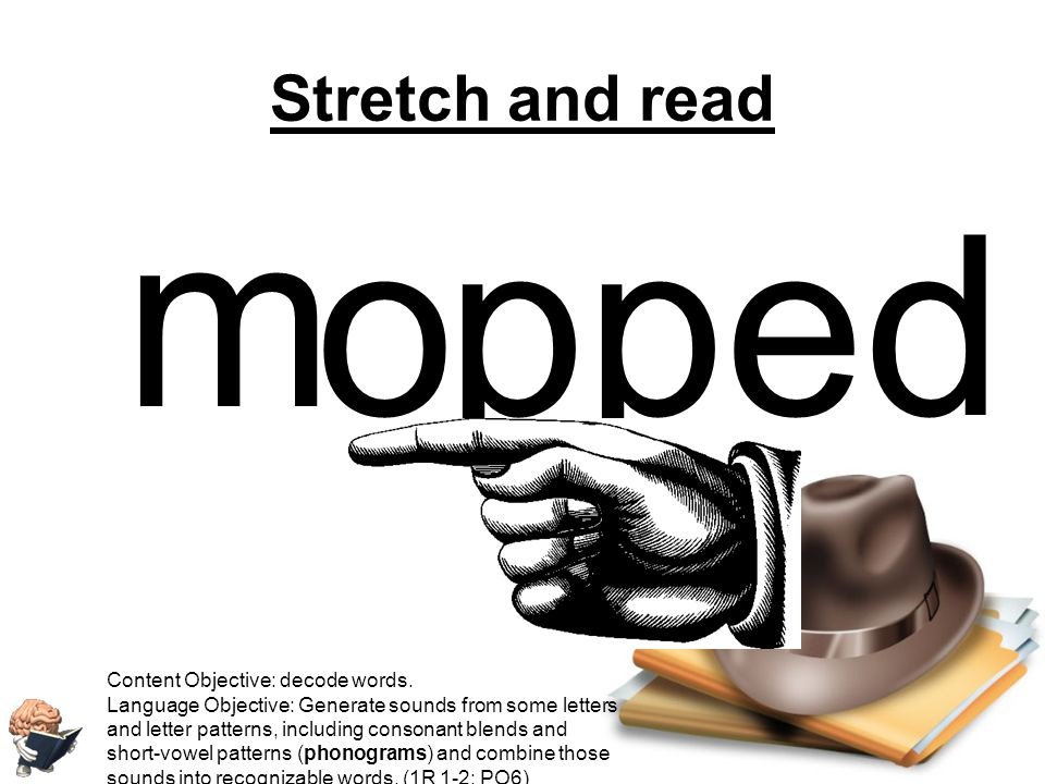m o pp ed Stretch and read Content Objective: decode words.