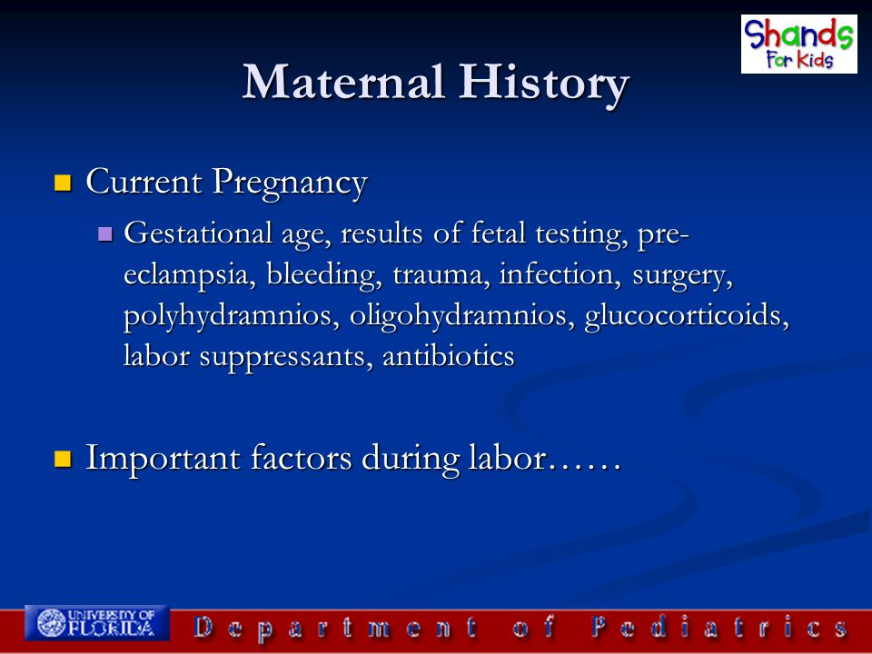 Maternal History Current Pregnancy Important factors during labor……
