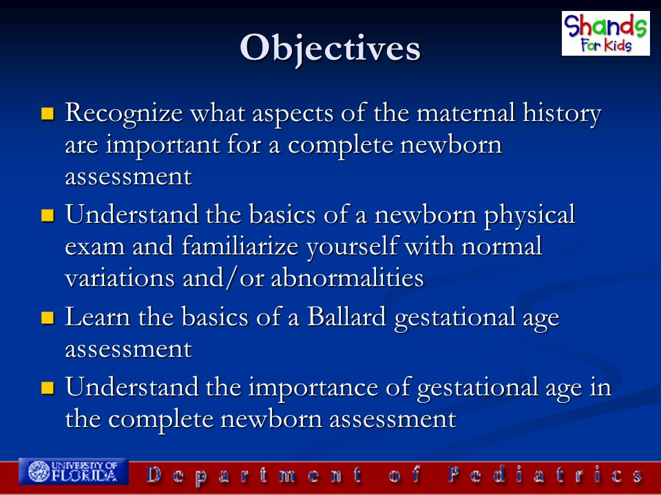 Objectives Recognize what aspects of the maternal history are important for a complete newborn assessment.