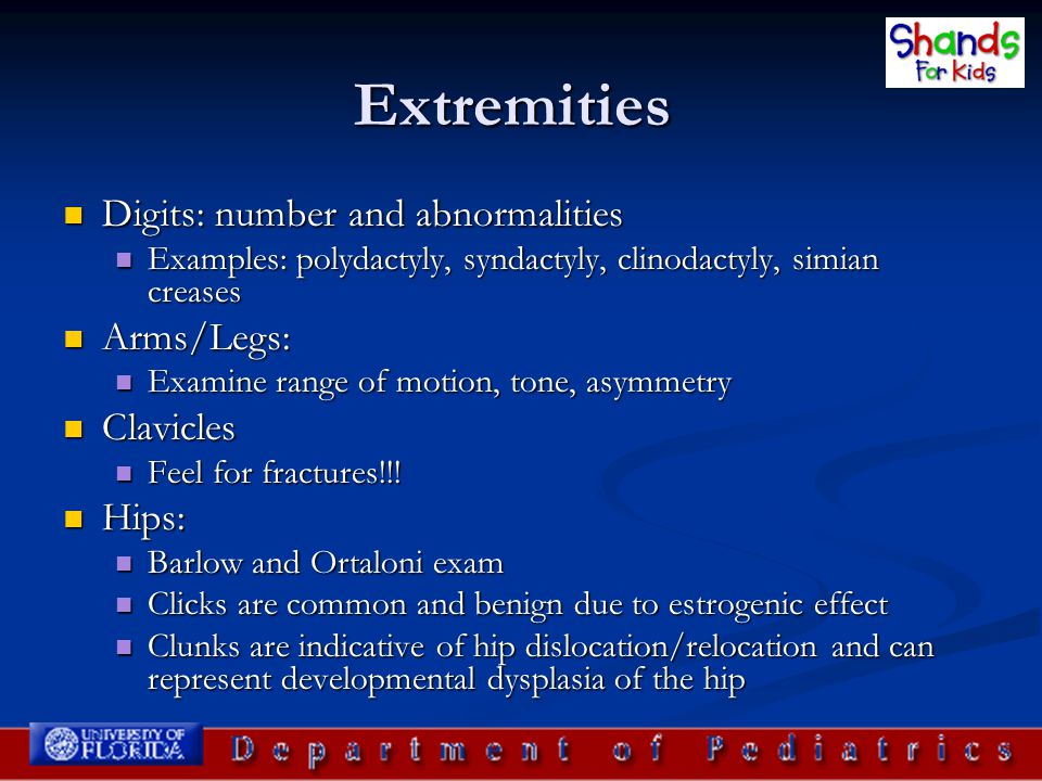 Extremities Digits: number and abnormalities Arms/Legs: Clavicles