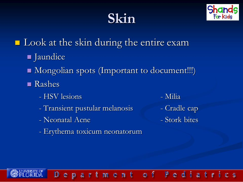 Skin Look at the skin during the entire exam Jaundice