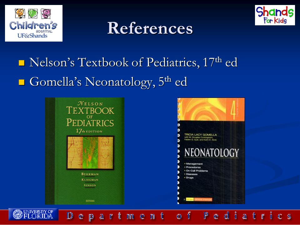 References Nelson's Textbook of Pediatrics, 17th ed