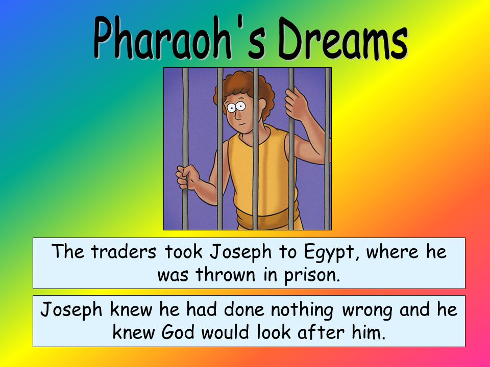 The traders took Joseph to Egypt, where he was thrown in prison.