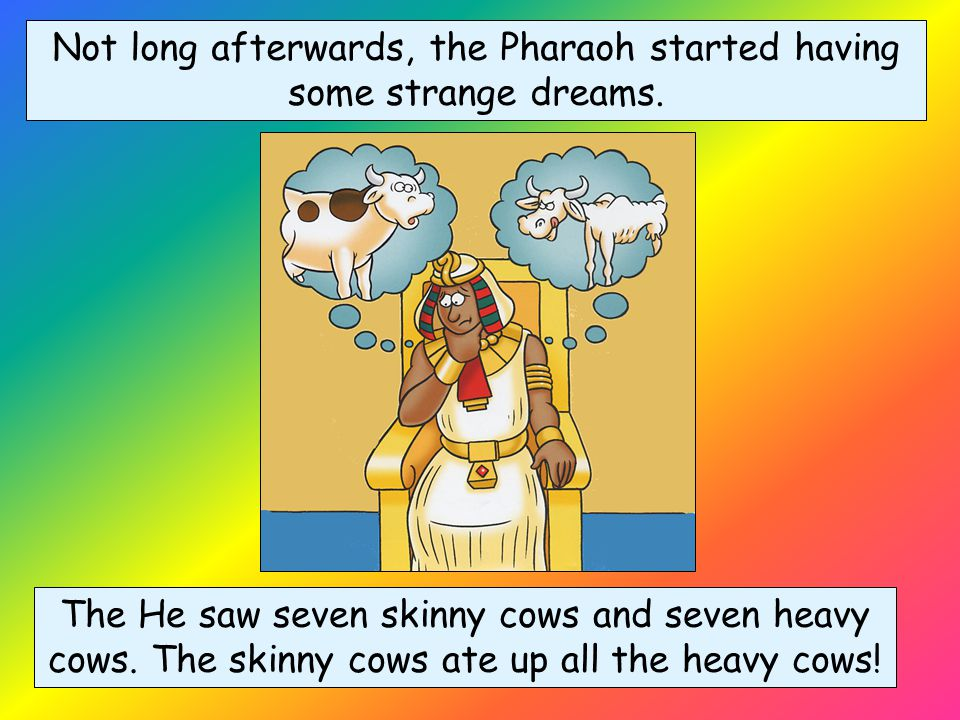 Not long afterwards, the Pharaoh started having some strange dreams.