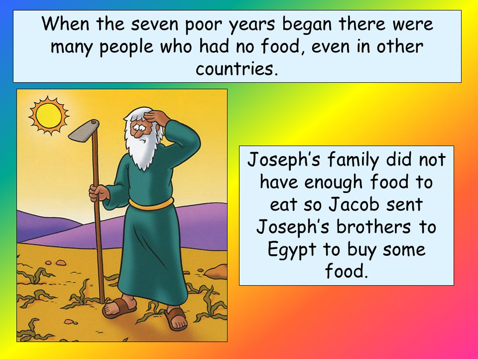 When the seven poor years began there were many people who had no food, even in other countries.