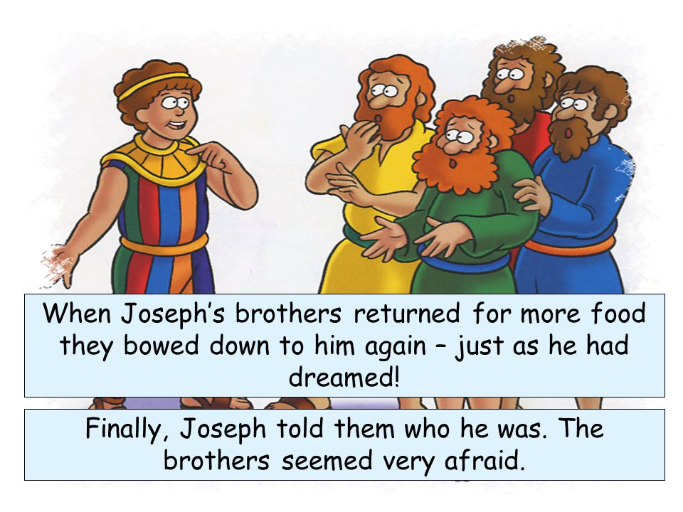 Finally, Joseph told them who he was. The brothers seemed very afraid.