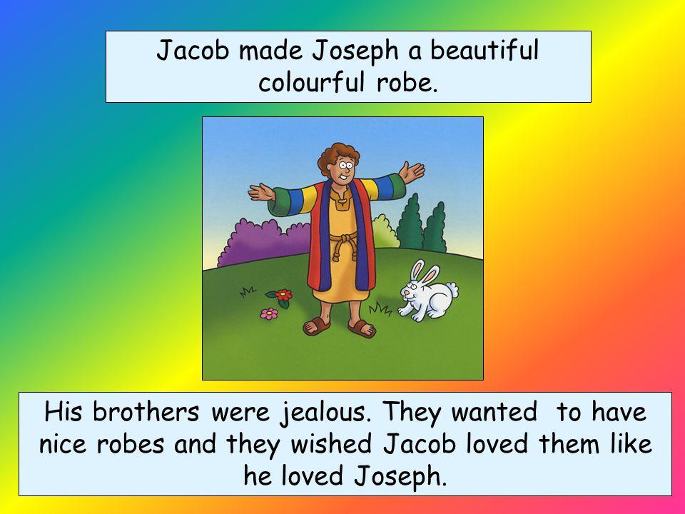 Jacob made Joseph a beautiful colourful robe.