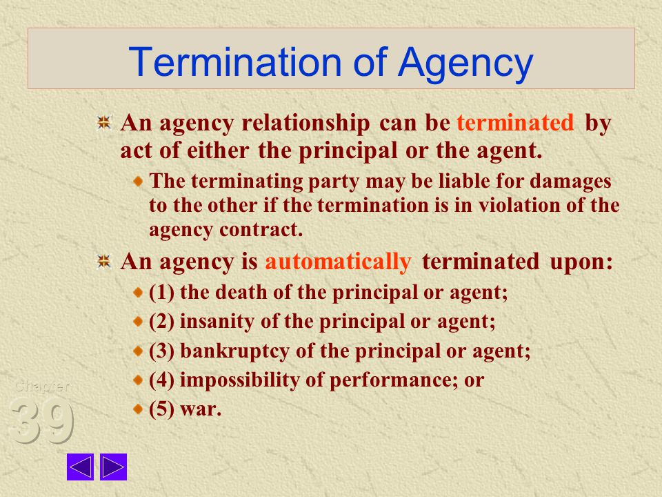 Termination of Agency An agency relationship can be terminated by act of either the principal or the agent.