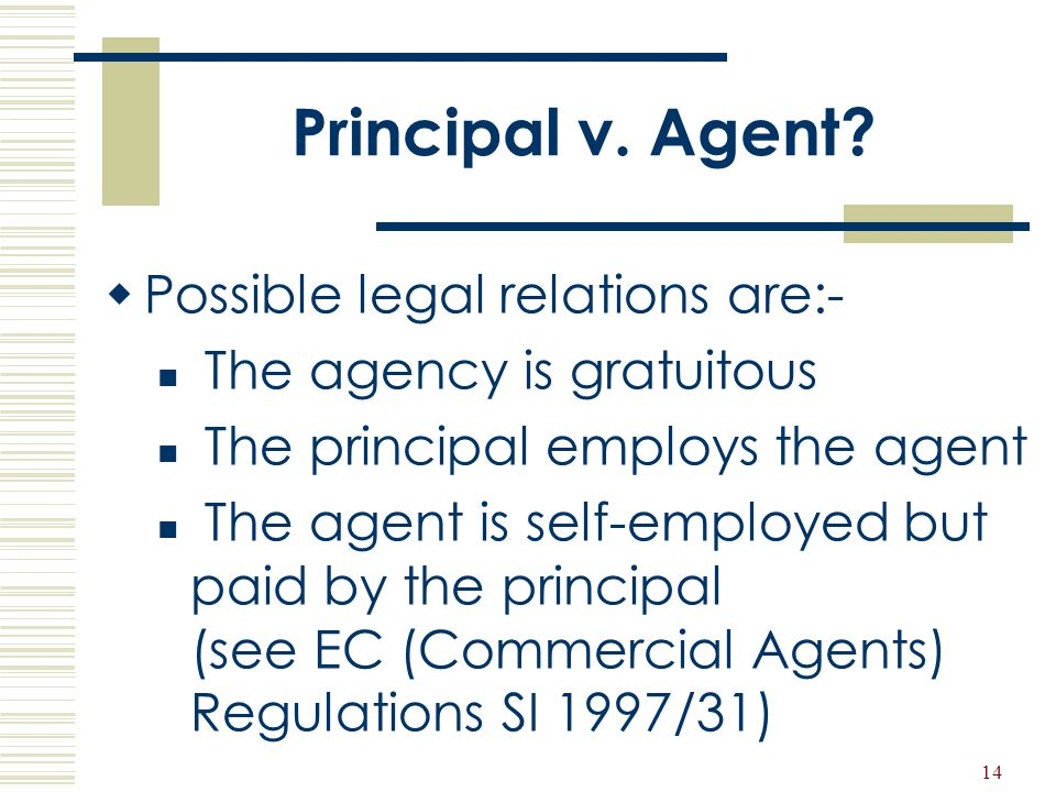 Principal v. Agent Possible legal relations are:-