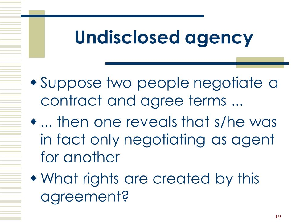 Undisclosed agency Suppose two people negotiate a contract and agree terms ...
