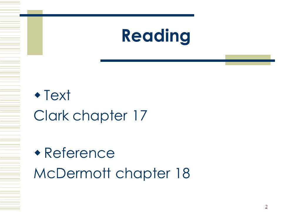 Reading Text Clark chapter 17 Reference McDermott chapter 18
