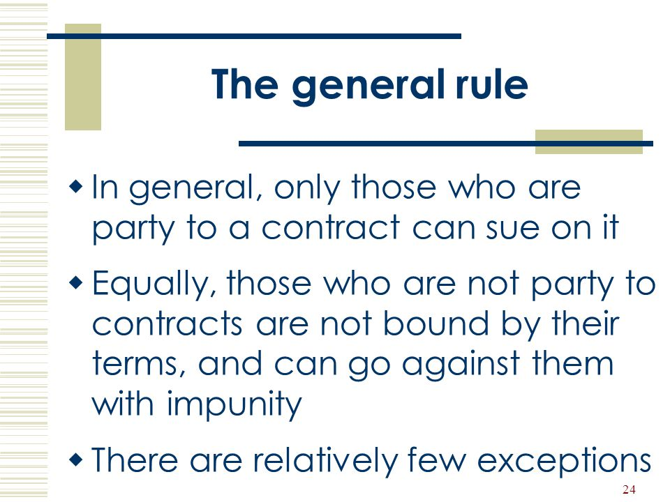 The general rule In general, only those who are party to a contract can sue on it.