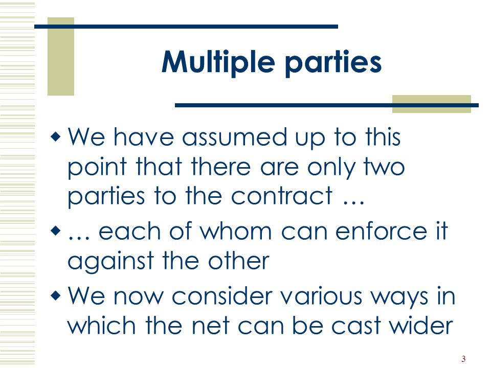 Multiple parties We have assumed up to this point that there are only two parties to the contract …
