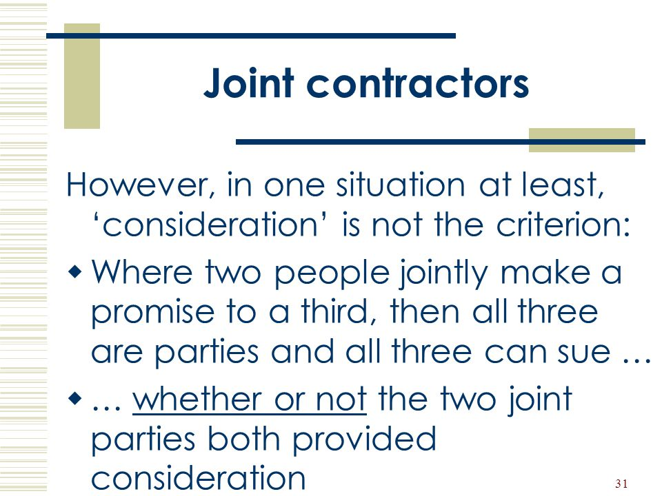 Joint contractors However, in one situation at least, 'consideration' is not the criterion: