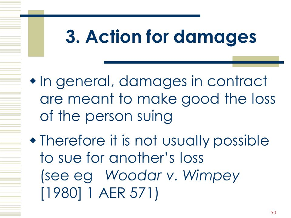 3. Action for damages In general, damages in contract are meant to make good the loss of the person suing.